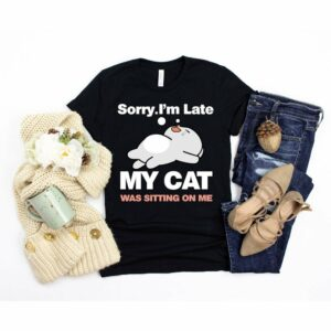 sorry-I'm-late-my-cat-was-sitting-on-me-Tshirt